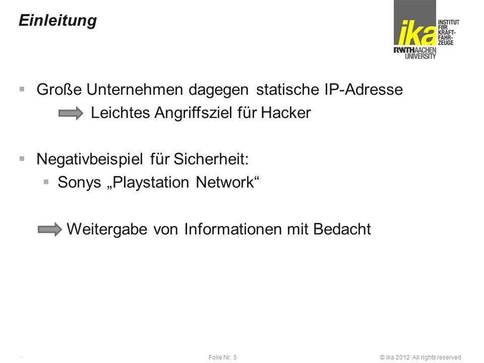 © ika 2012· All rights reservedFolie Nr. 5 · Einleitung  Große Unternehmen dagegen statische IP-Adresse Leichtes Angriffsziel für Hacker  Negativbei