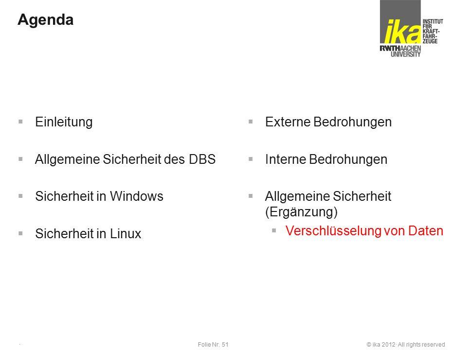 © ika 2012· All rights reservedFolie Nr. 51 · Agenda  Einleitung  Allgemeine Sicherheit des DBS  Sicherheit in Windows  Sicherheit in Linux  Exte