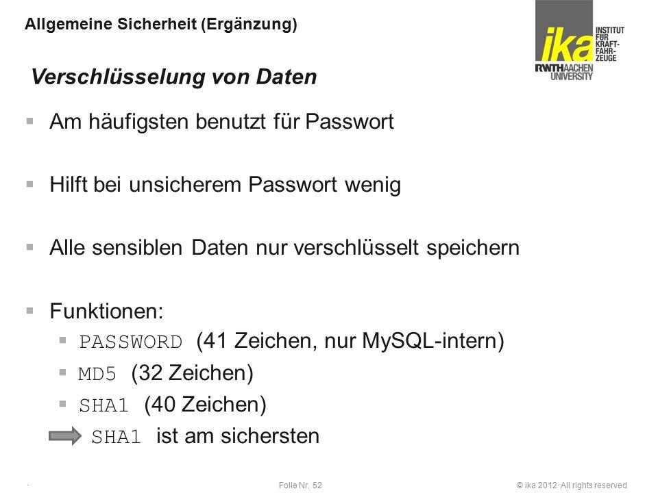 © ika 2012· All rights reservedFolie Nr. 52 · Allgemeine Sicherheit (Ergänzung)  Am häufigsten benutzt für Passwort  Hilft bei unsicherem Passwort w