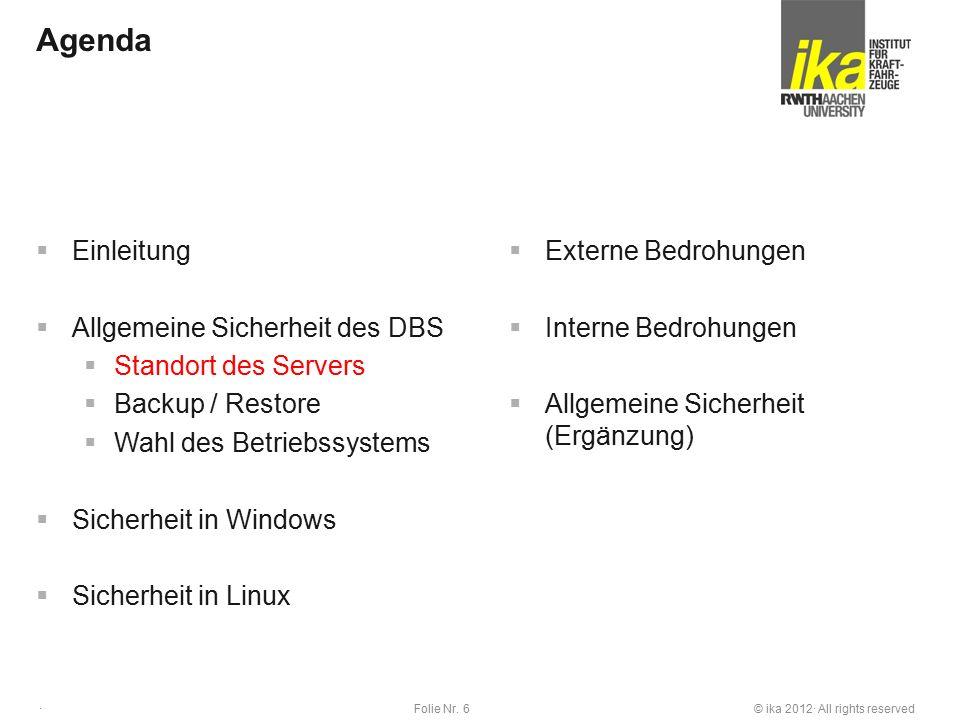 © ika 2012· All rights reservedFolie Nr. 6 · Agenda  Einleitung  Allgemeine Sicherheit des DBS  Standort des Servers  Backup / Restore  Wahl des