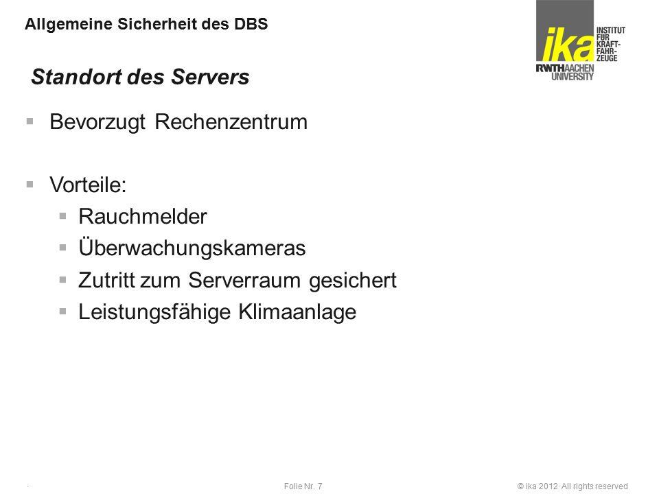 © ika 2012· All rights reservedFolie Nr. 7 · Allgemeine Sicherheit des DBS  Bevorzugt Rechenzentrum  Vorteile:  Rauchmelder  Überwachungskameras 