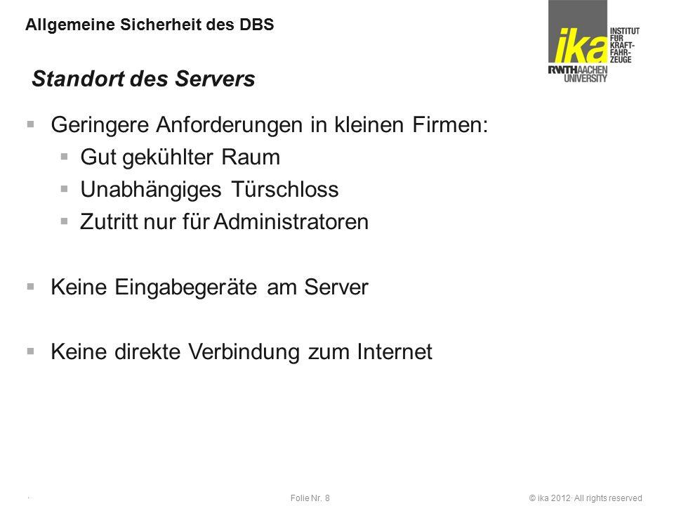 © ika 2012· All rights reservedFolie Nr. 8 · Allgemeine Sicherheit des DBS  Geringere Anforderungen in kleinen Firmen:  Gut gekühlter Raum  Unabhän