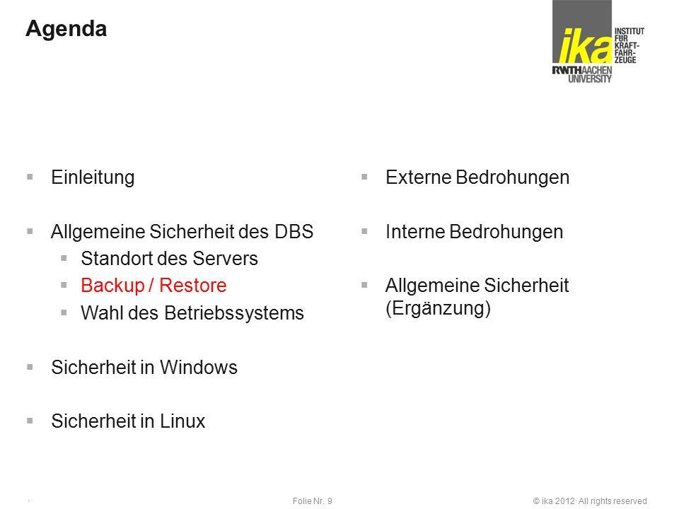 © ika 2012· All rights reservedFolie Nr. 9 · Agenda  Einleitung  Allgemeine Sicherheit des DBS  Standort des Servers  Backup / Restore  Wahl des