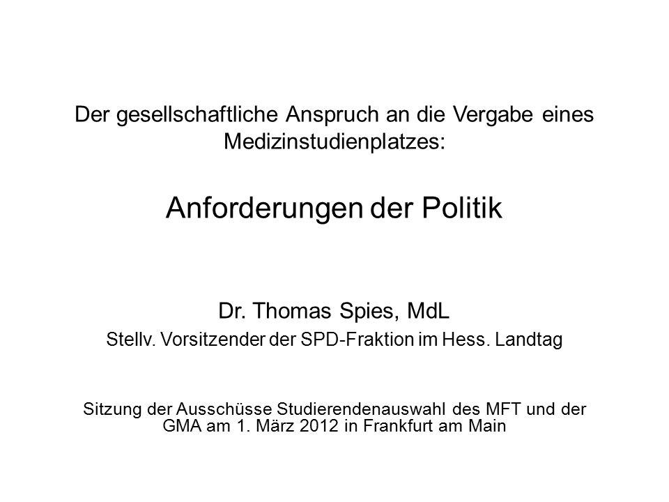 Der gesellschaftliche Anspruch an die Vergabe eines Medizinstudienplatzes: Anforderungen der Politik Dr. Thomas Spies, MdL Stellv. Vorsitzender der SP