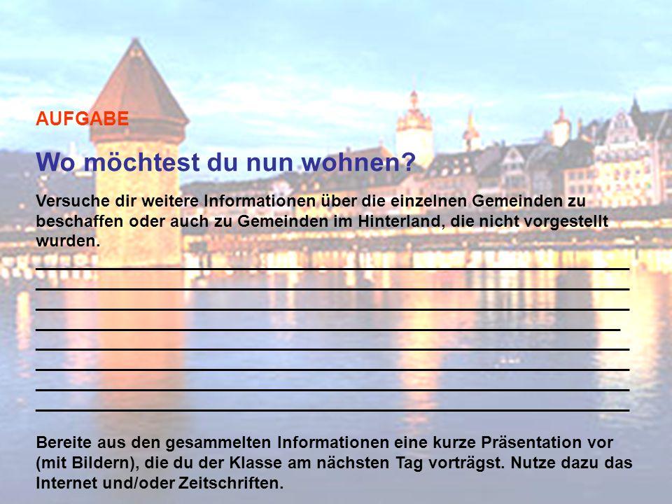 Facts & Figures 002 – Luzern Präsentation AUFGABE Wo möchtest du nun wohnen.