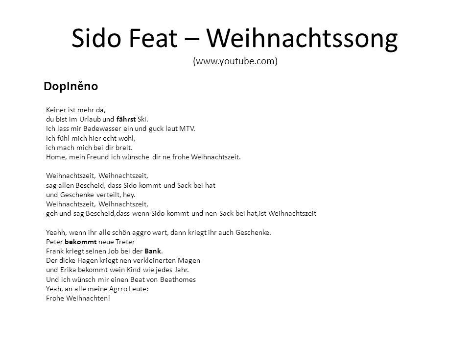 Sido Feat – Weihnachtssong (www.youtube.com) Keiner ist mehr da, du bist im Urlaub und fährst Ski.