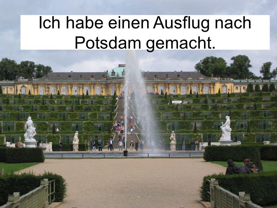 Ich habe einen Ausflug nach Potsdam gemacht.