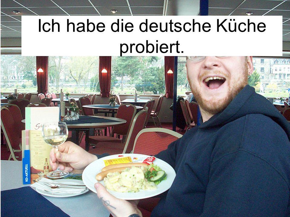 Ich habe die deutsche Küche probiert.