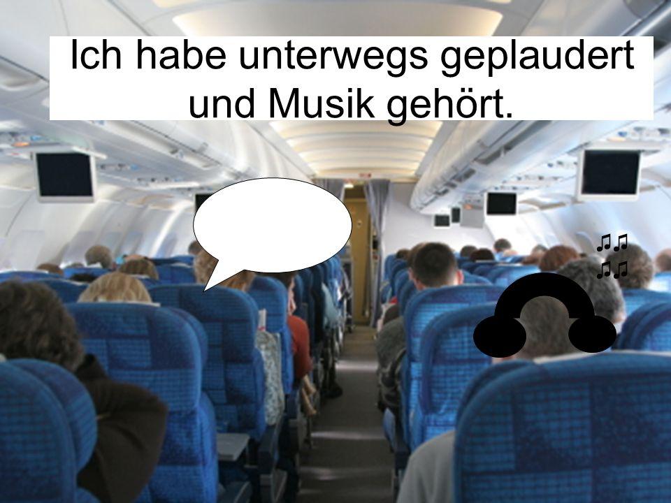 Ich habe unterwegs geplaudert und Musik gehört. ♫♫