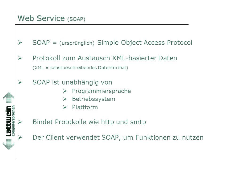Web Service (SOAP)  SOAP = (ursprünglich) Simple Object Access Protocol  Protokoll zum Austausch XML-basierter Daten (XML = sebstbeschreibendes Date