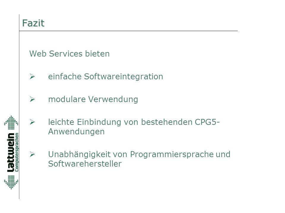 Fazit  einfache Softwareintegration  modulare Verwendung  leichte Einbindung von bestehenden CPG5- Anwendungen  Unabhängigkeit von Programmiersprache und Softwarehersteller Web Services bieten