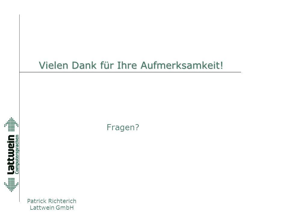 Patrick Richterich Lattwein GmbH Vielen Dank für Ihre Aufmerksamkeit! Fragen