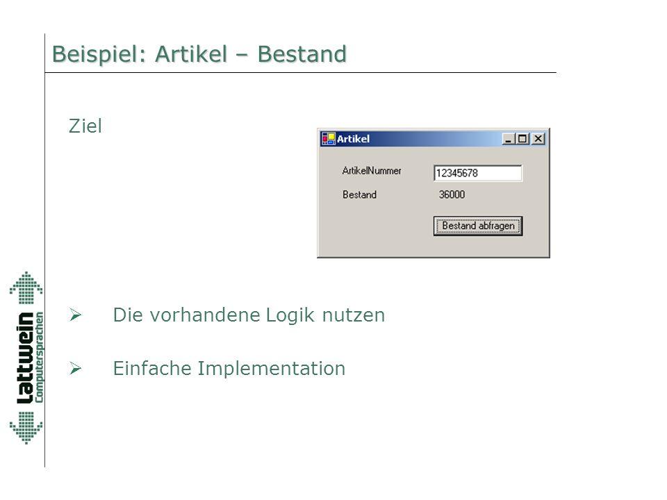 "Implementation (Beispiel: VB.NET) Beispiel: Artikel – Bestand Objekt ""Artikel Funktion ""Bestand Private Sub Button1_Click(ByVal sender as System.Object, ByVal e as System.EventArgs) Handles Button1.Click Dim objArtikel As New artikel() lblMenge.Text = objArtikel.bestand(txtArtNr.Text) End Sub"
