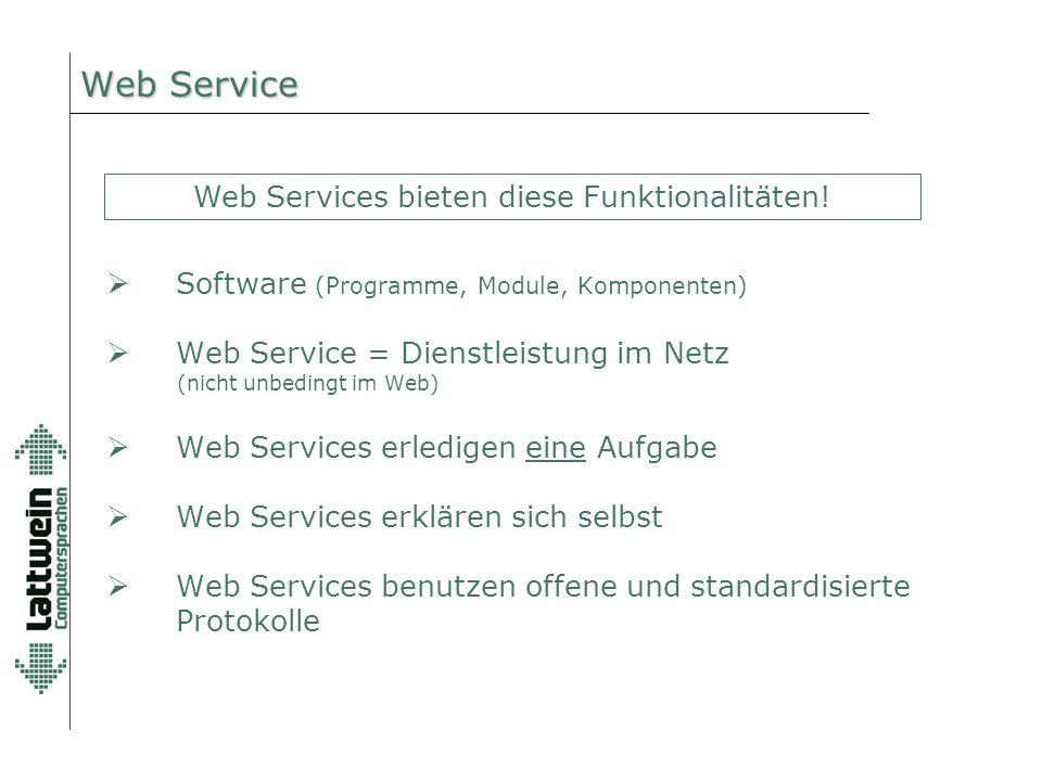 Web Service  Software (Programme, Module, Komponenten)  Web Service = Dienstleistung im Netz (nicht unbedingt im Web)  Web Services erledigen eine Aufgabe  Web Services erklären sich selbst  Web Services benutzen offene und standardisierte Protokolle Web Services bieten diese Funktionalitäten!