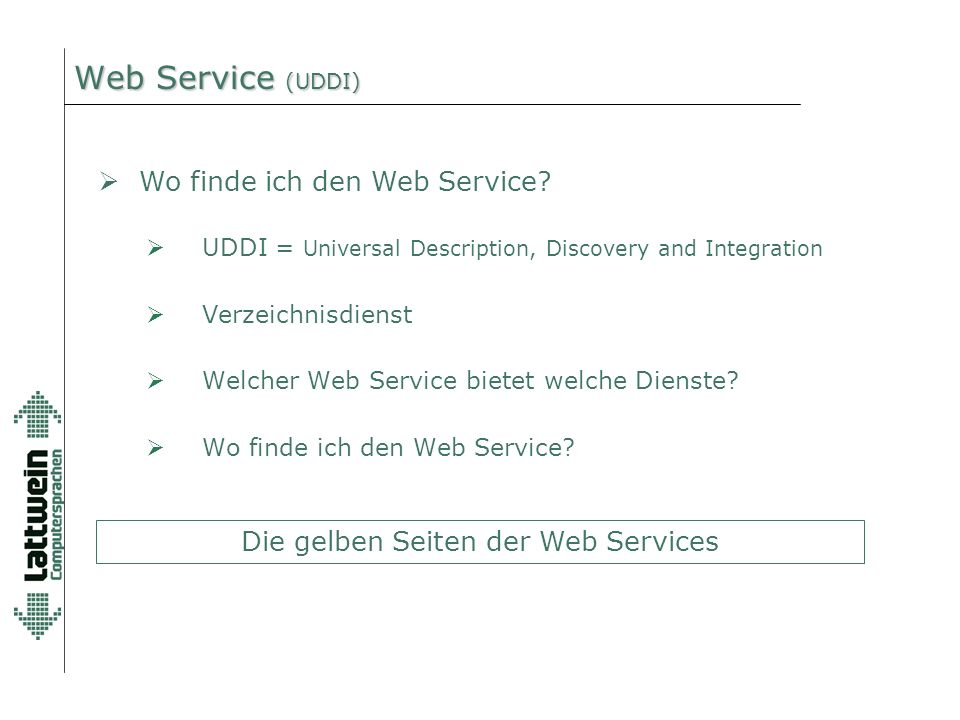 Web Service (UDDI)  UDDI = Universal Description, Discovery and Integration  Verzeichnisdienst  Welcher Web Service bietet welche Dienste?  Wo fin