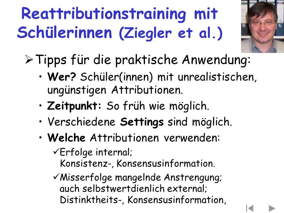 Reattributionstraining mit Schülerinnen (Ziegler et al.)  Tipps für die praktische Anwendung: Wer? Schüler(innen) mit unrealistischen, ungünstigen At