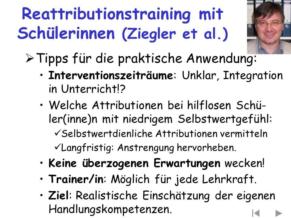 Reattributionstraining mit Schülerinnen (Ziegler et al.)  Tipps für die praktische Anwendung: Interventionszeiträume: Unklar, Integration in Unterric