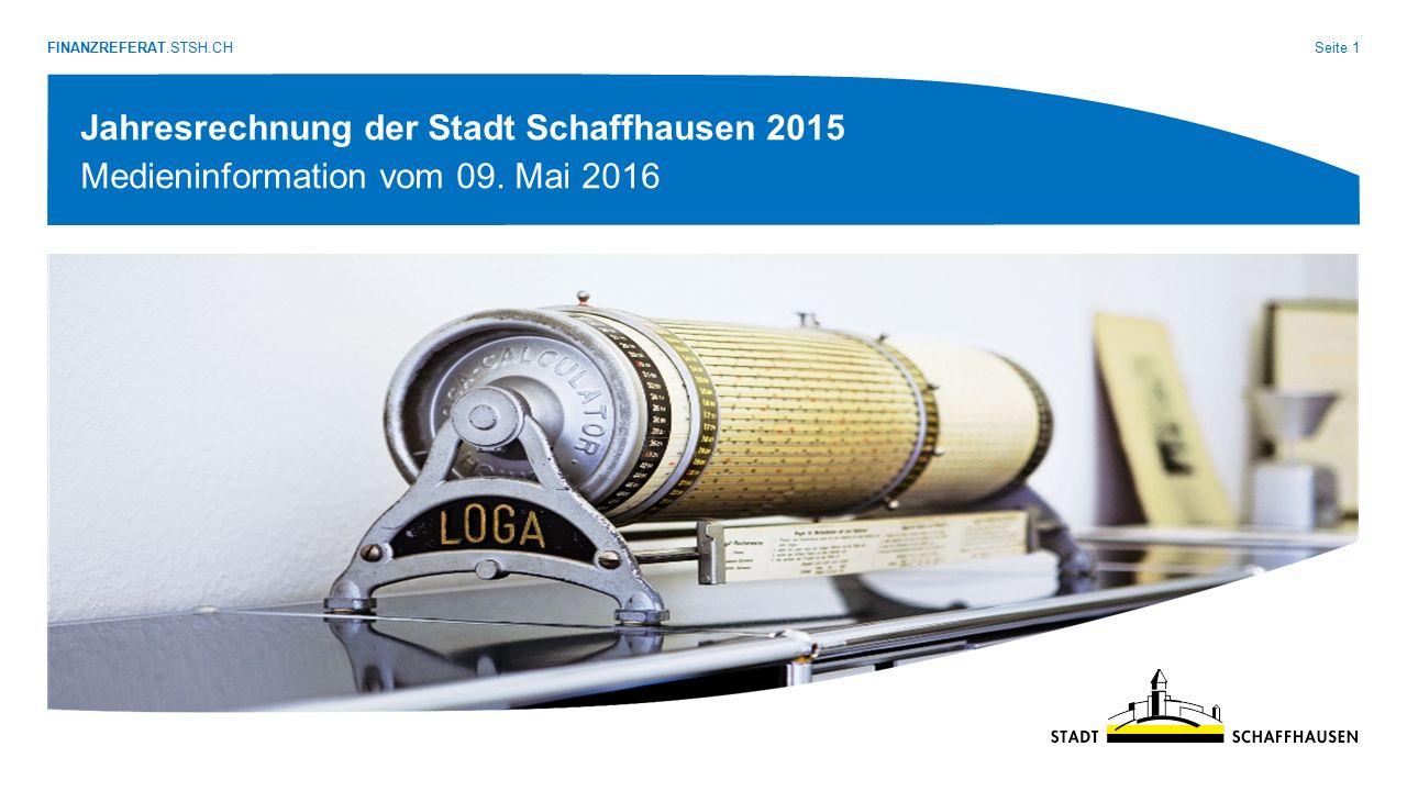 FINANZREFERAT.STSH.CH Seite 1 Jahresrechnung der Stadt Schaffhausen 2015 Medieninformation vom 09. Mai 2016