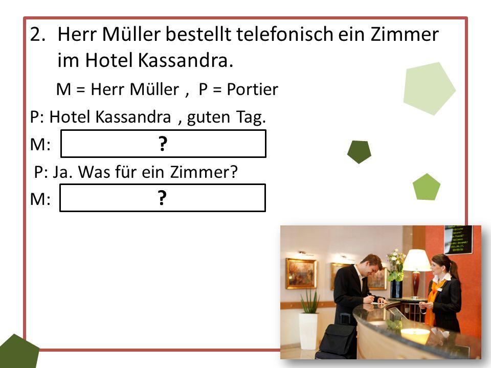 2.Herr Müller bestellt telefonisch ein Zimmer im Hotel Kassandra.