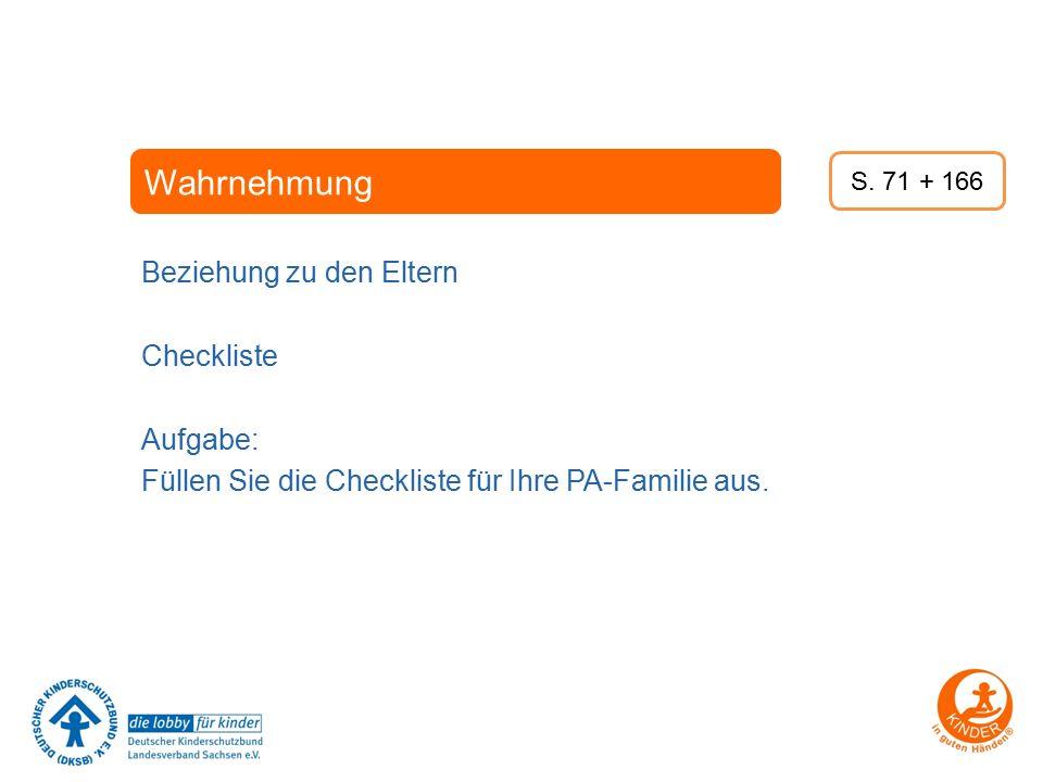Wahrnehmung Beziehung zu den Eltern Checkliste Aufgabe: Füllen Sie die Checkliste für Ihre PA-Familie aus. S. 71 + 166
