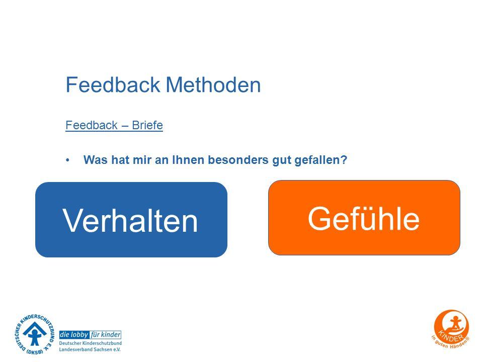 Feedback Methoden Feedback – Briefe Was hat mir an Ihnen besonders gut gefallen? Verhalten Gefühle