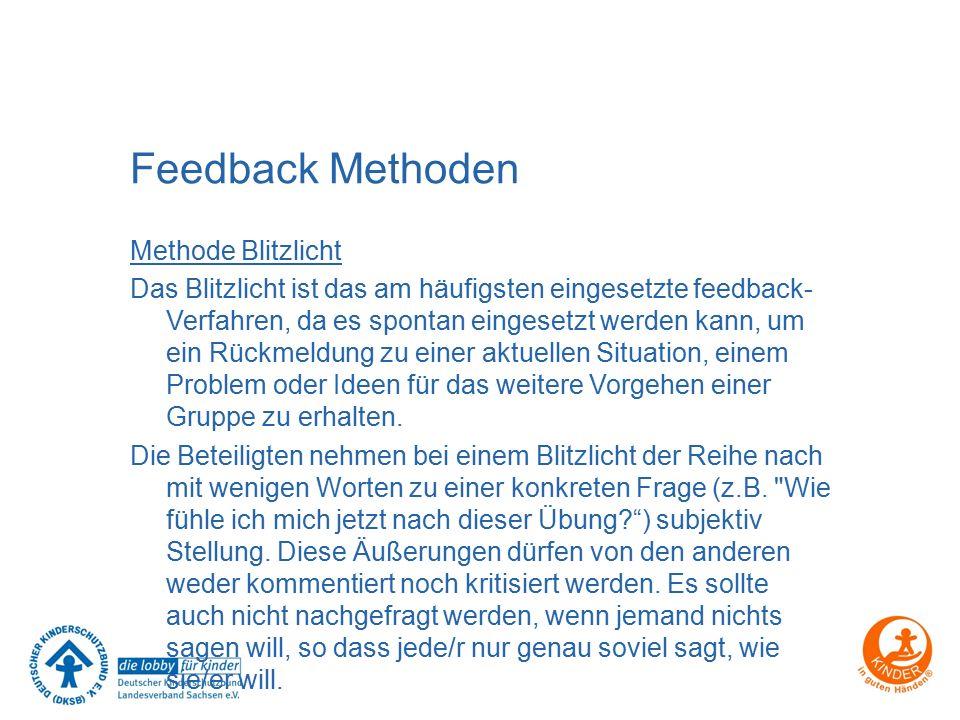 Feedback Methoden Methode Blitzlicht Das Blitzlicht ist das am häufigsten eingesetzte feedback- Verfahren, da es spontan eingesetzt werden kann, um ei