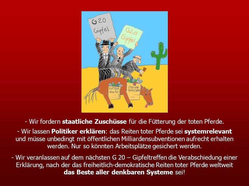 - Wir fordern staatliche Zuschüsse für die Fütterung der toten Pferde.