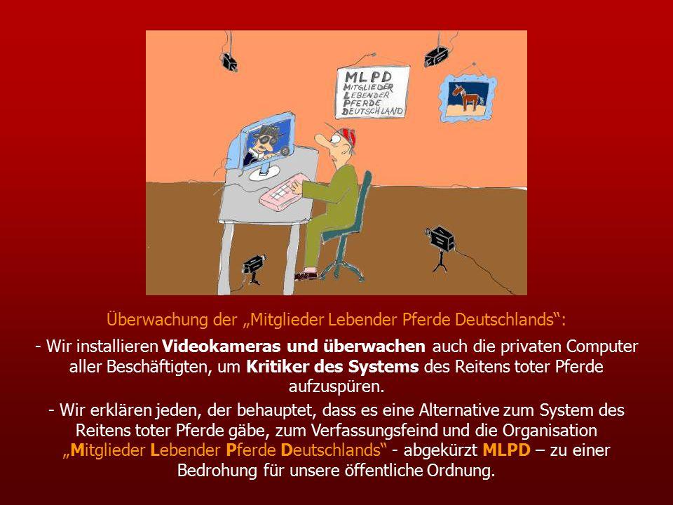 """Überwachung der """"Mitglieder Lebender Pferde Deutschlands : - Wir installieren Videokameras und überwachen auch die privaten Computer aller Beschäftigten, um Kritiker des Systems des Reitens toter Pferde aufzuspüren."""