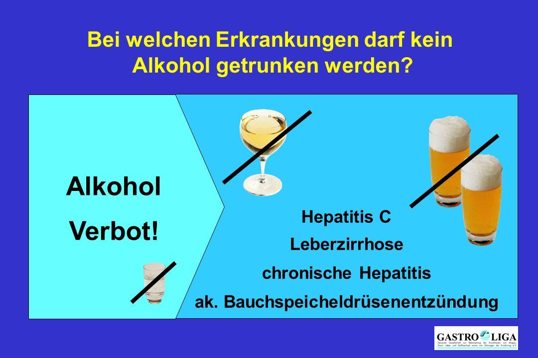 Bei welchen Erkrankungen darf kein Alkohol getrunken werden? Hepatitis C Leberzirrhose chronische Hepatitis ak. Bauchspeicheldrüsenentzündung Alkohol