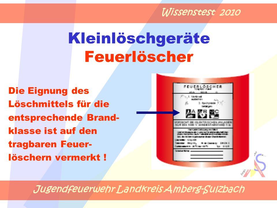Jugendfeuerwehr Landkreis Amberg-Sulzbach Wissenstest 2010 Kleinlöschgeräte Feuerlöscher Die Eignung des Löschmittels für die entsprechende Brand- kla