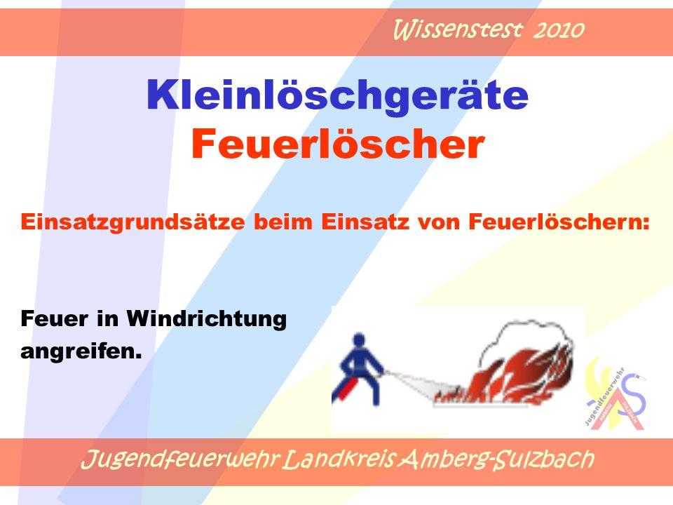Jugendfeuerwehr Landkreis Amberg-Sulzbach Wissenstest 2010 Kleinlöschgeräte Feuerlöscher Einsatzgrundsätze beim Einsatz von Feuerlöschern: Feuer in Wi