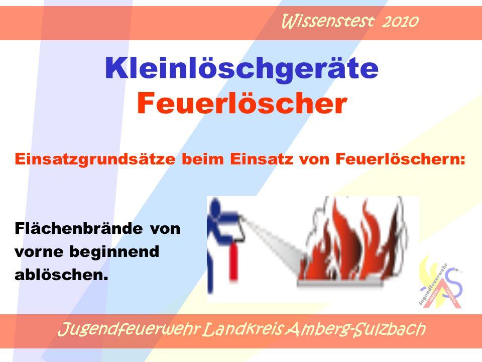 Jugendfeuerwehr Landkreis Amberg-Sulzbach Wissenstest 2010 Kleinlöschgeräte Feuerlöscher Einsatzgrundsätze beim Einsatz von Feuerlöschern: Flächenbrän