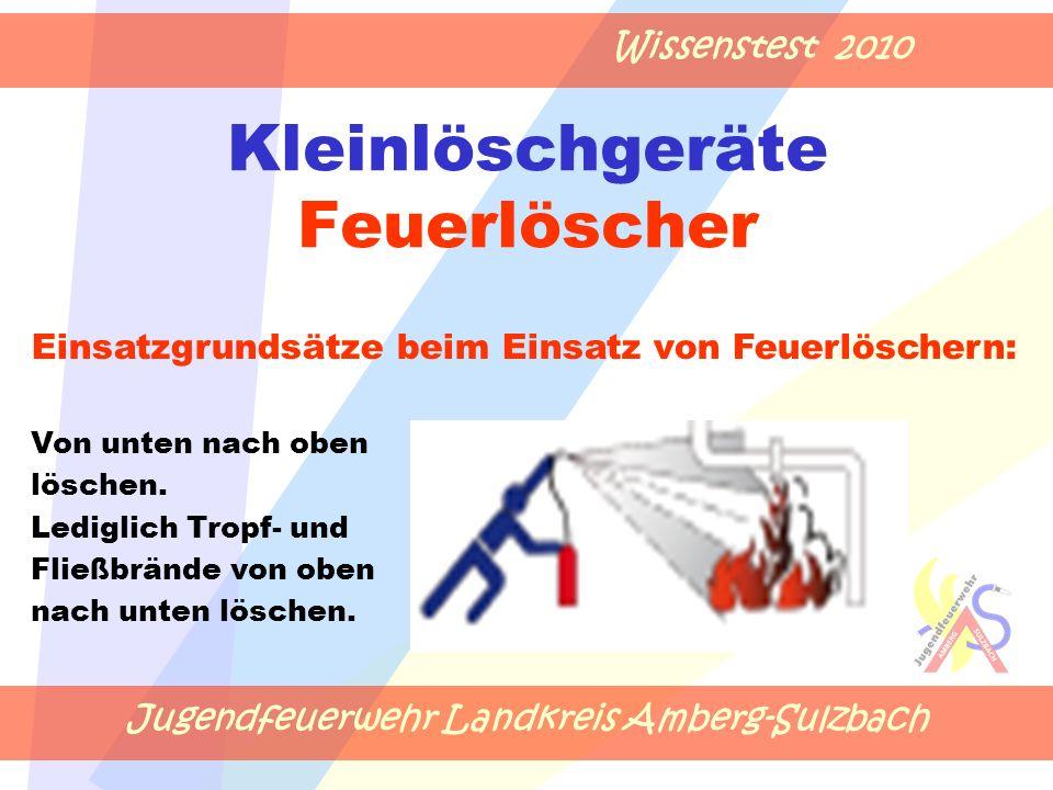 Jugendfeuerwehr Landkreis Amberg-Sulzbach Wissenstest 2010 Kleinlöschgeräte Feuerlöscher Einsatzgrundsätze beim Einsatz von Feuerlöschern: Von unten n