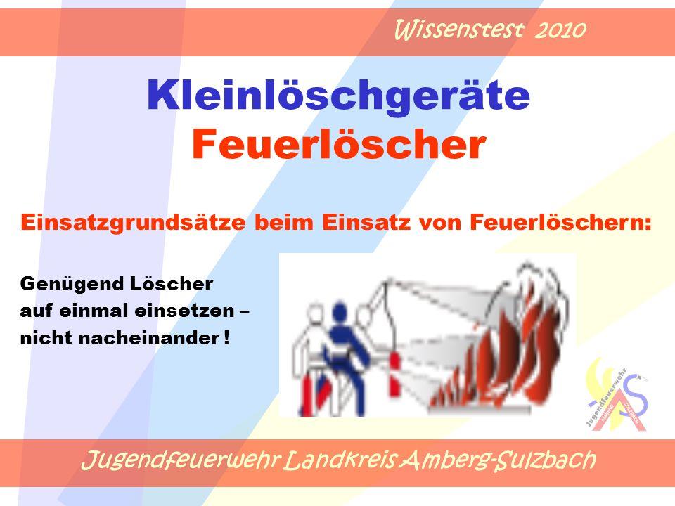 Jugendfeuerwehr Landkreis Amberg-Sulzbach Wissenstest 2010 Kleinlöschgeräte Feuerlöscher Einsatzgrundsätze beim Einsatz von Feuerlöschern: Genügend Lö