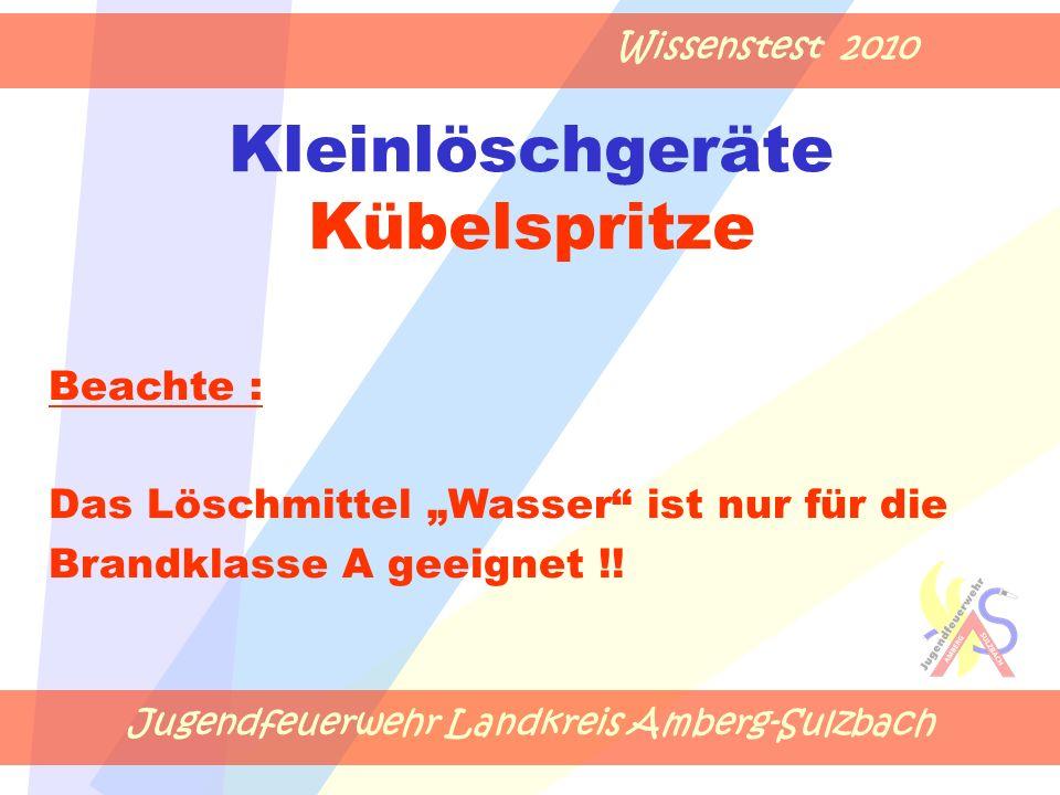 """Jugendfeuerwehr Landkreis Amberg-Sulzbach Wissenstest 2010 Kleinlöschgeräte Kübelspritze Beachte : Das Löschmittel """"Wasser"""" ist nur für die Brandklass"""