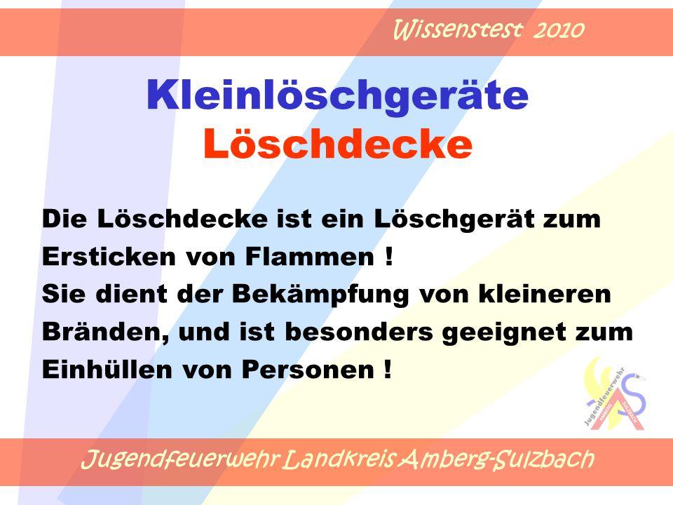 Jugendfeuerwehr Landkreis Amberg-Sulzbach Wissenstest 2010 Kleinlöschgeräte Löschdecke Die Löschdecke ist ein Löschgerät zum Ersticken von Flammen ! S