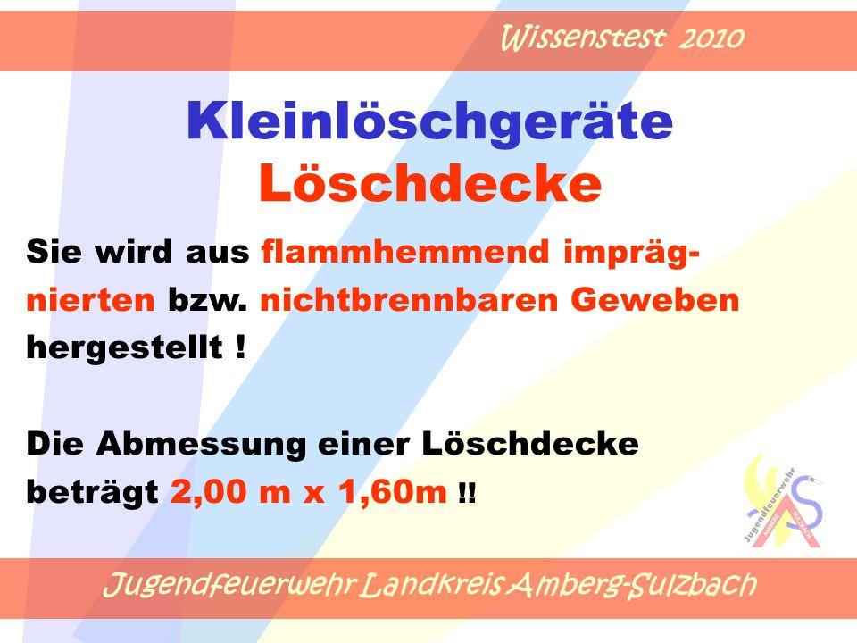 Jugendfeuerwehr Landkreis Amberg-Sulzbach Wissenstest 2010 Kleinlöschgeräte Löschdecke Sie wird aus flammhemmend impräg- nierten bzw. nichtbrennbaren