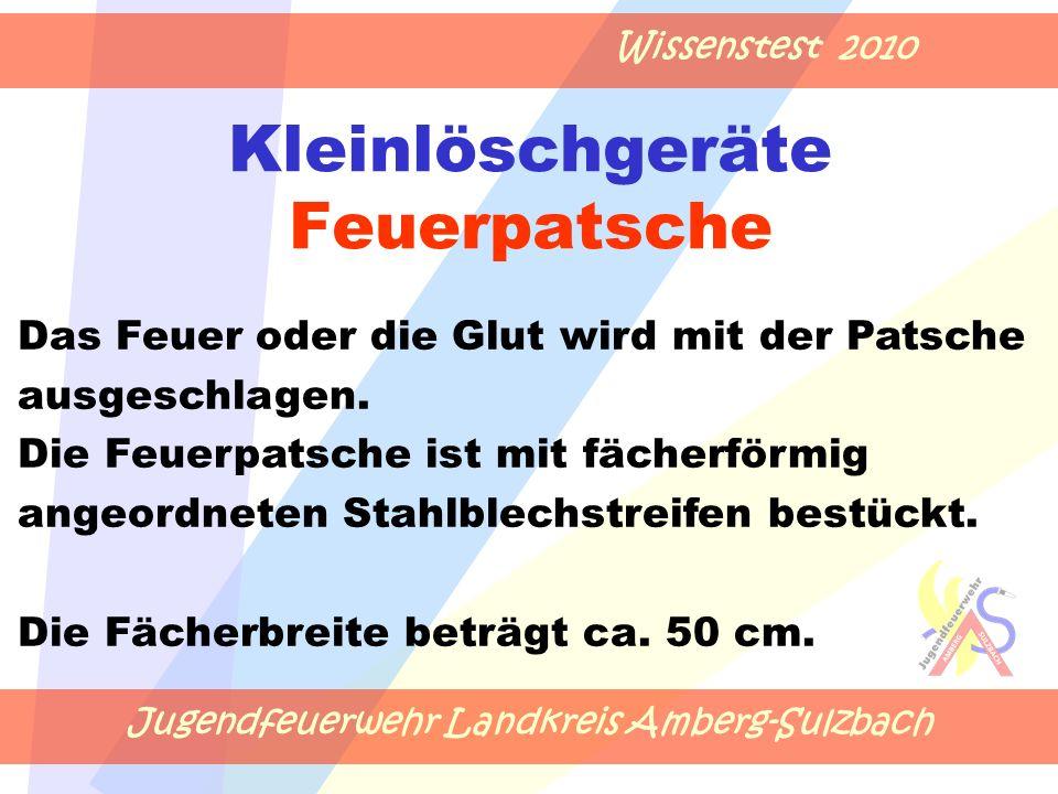 Jugendfeuerwehr Landkreis Amberg-Sulzbach Wissenstest 2010 Kleinlöschgeräte Feuerpatsche Das Feuer oder die Glut wird mit der Patsche ausgeschlagen. D