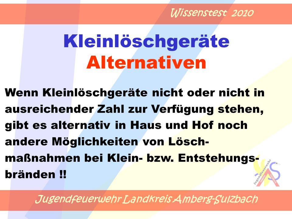 Jugendfeuerwehr Landkreis Amberg-Sulzbach Wissenstest 2010 Kleinlöschgeräte Alternativen Wenn Kleinlöschgeräte nicht oder nicht in ausreichender Zahl