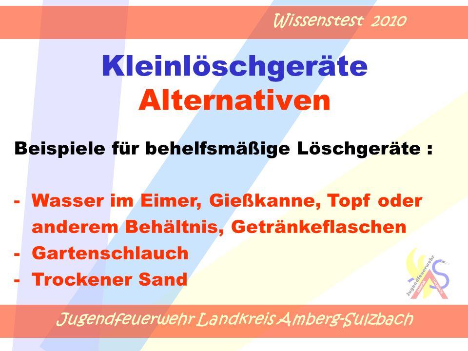 Jugendfeuerwehr Landkreis Amberg-Sulzbach Wissenstest 2010 Kleinlöschgeräte Alternativen Beispiele für behelfsmäßige Löschgeräte : -Wasser im Eimer, G