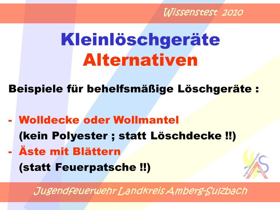 Jugendfeuerwehr Landkreis Amberg-Sulzbach Wissenstest 2010 Kleinlöschgeräte Alternativen Beispiele für behelfsmäßige Löschgeräte : -Wolldecke oder Wol
