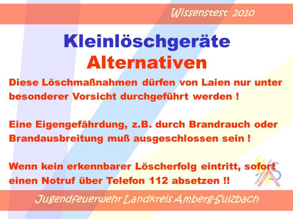 Jugendfeuerwehr Landkreis Amberg-Sulzbach Wissenstest 2010 Kleinlöschgeräte Alternativen Diese Löschmaßnahmen dürfen von Laien nur unter besonderer Vo