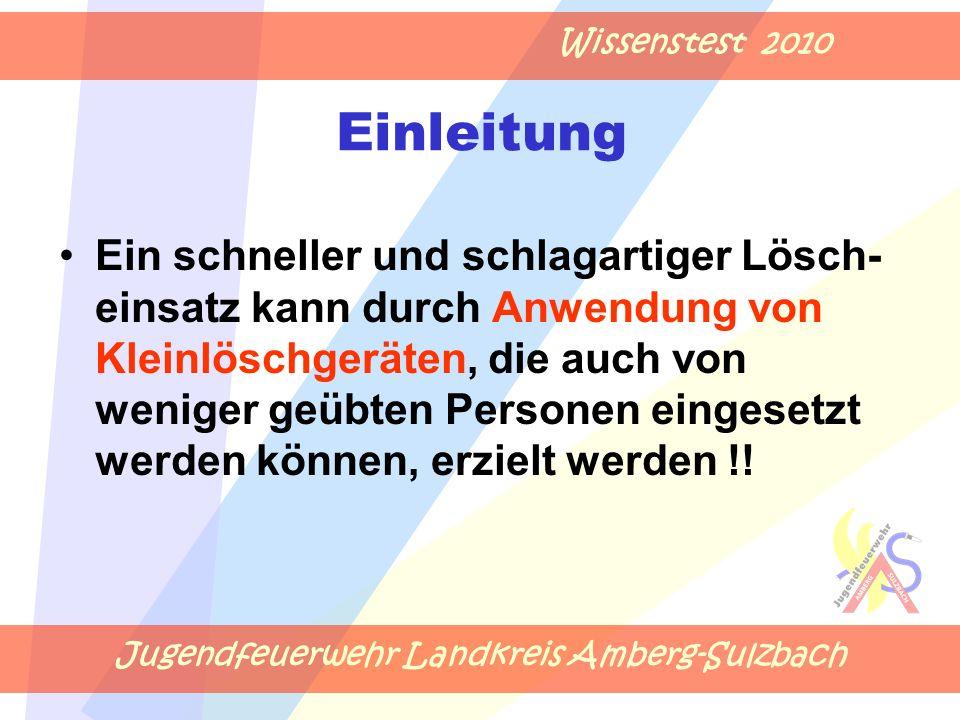Jugendfeuerwehr Landkreis Amberg-Sulzbach Wissenstest 2010 Ein schneller und schlagartiger Lösch- einsatz kann durch Anwendung von Kleinlöschgeräten,