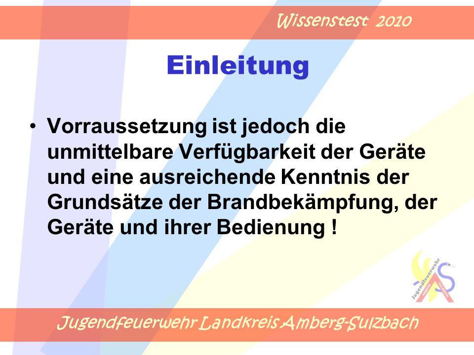 Jugendfeuerwehr Landkreis Amberg-Sulzbach Wissenstest 2010 Vorraussetzung ist jedoch die unmittelbare Verfügbarkeit der Geräte und eine ausreichende K