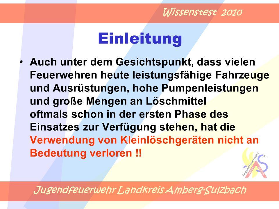 Jugendfeuerwehr Landkreis Amberg-Sulzbach Wissenstest 2010 Auch unter dem Gesichtspunkt, dass vielen Feuerwehren heute leistungsfähige Fahrzeuge und A