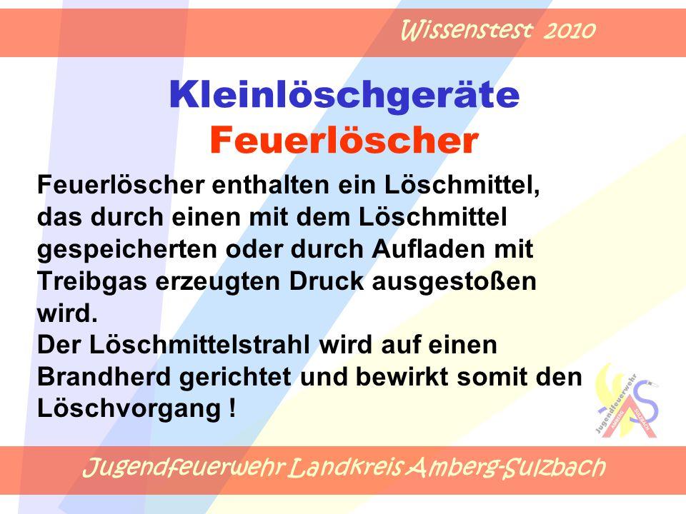 Jugendfeuerwehr Landkreis Amberg-Sulzbach Wissenstest 2010 Kleinlöschgeräte Feuerlöscher Feuerlöscher enthalten ein Löschmittel, das durch einen mit d