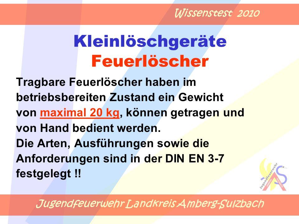 Jugendfeuerwehr Landkreis Amberg-Sulzbach Wissenstest 2010 Kleinlöschgeräte Feuerlöscher Tragbare Feuerlöscher haben im betriebsbereiten Zustand ein G