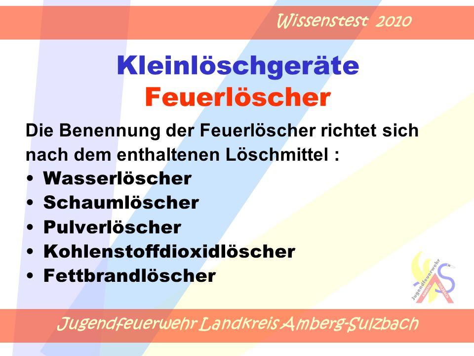 Jugendfeuerwehr Landkreis Amberg-Sulzbach Wissenstest 2010 Kleinlöschgeräte Feuerlöscher Die Benennung der Feuerlöscher richtet sich nach dem enthalte