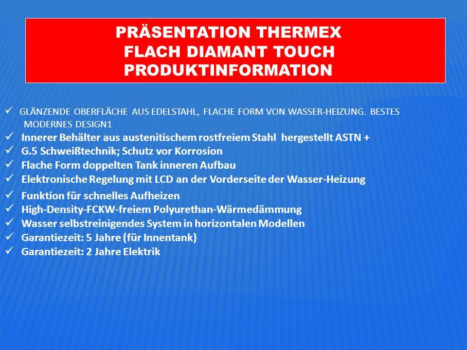 PRÄSENTATION THERMEX FLACH DIAMANT TOUCH PRODUKTINFORMATION GLÄNZENDE OBERFLÄCHE AUS EDELSTAHL, FLACHE FORM VON WASSER-HEIZUNG.