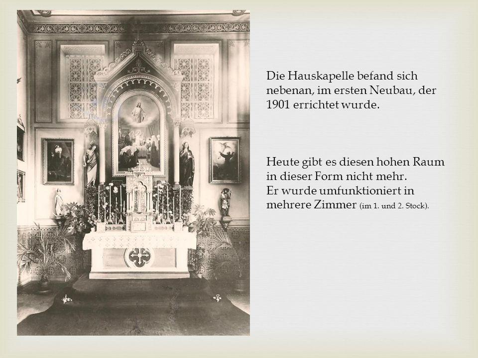 Die Hauskapelle befand sich nebenan, im ersten Neubau, der 1901 errichtet wurde.